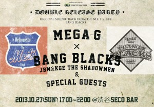 "2013.10.27 MEGA-G×BANGのBLACKS ""DOUBLEリリースパーティー @渋谷SECO BAR"