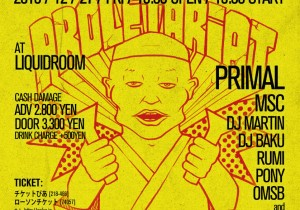 2013.12.27(FRI) MUJO RECORDS PRESENTS 「ZERO GRAVITY」 PRIMAL「PROLETARIAT」RELEASE PARTY @LIQUIDROOM